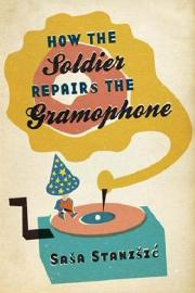 """How the Soldier Repairs the Gramophone""  – Saša Staniši?"
