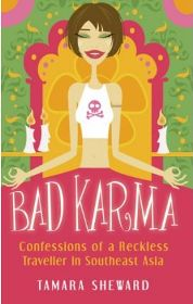 Bad Karma: Confessions of a Reckless Traveller in Southeast Asia by Tamara Sheward