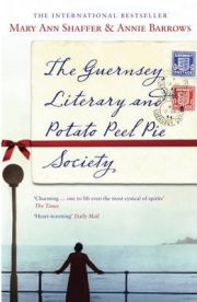The Guernsey Literary and Potato Peel Pie Society By Mary Ann Shaffer, By Annie Barrows
