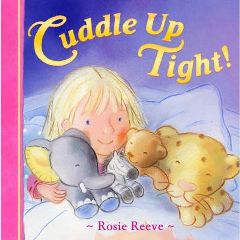 Cuddle Up Tight! (Paperback) By (author) Rosie Reeve