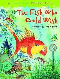 The Fish Who Could Wish By John Bush, Illustrated by Korky Paul