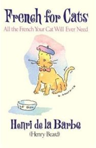 French for Cats: All the French Your Cat Will Ever Need (Hardback) By (author) Barbe Henri De La, By (author) Boswel