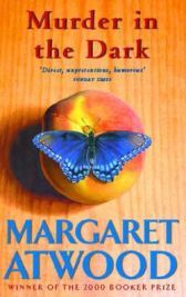 Murder in the Dark: Short Fictions and Prose Poems By Margaret Atwood