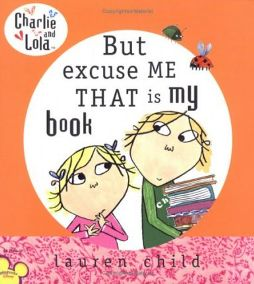 Charlie And Lola: But Excuse Me That Is My Book By Lauren Child, Illustrated by Lauren Child