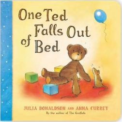 One Ted Falls Out of Bed  By  Julia Donaldson, Illustrated by Anna Currey
