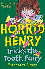 Horrid Henry and the Tooth Fairy  By  Francesca Simon, Illustrated by Tony Ross