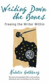 Writing Down the Bones: Freeing the Writer within By Natalie Naimark-Goldberg