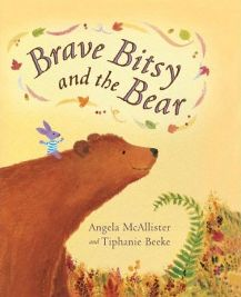 Brave Bitsy and the Bear By Angela McAllister, Illustrated by Tiphanie Beeke