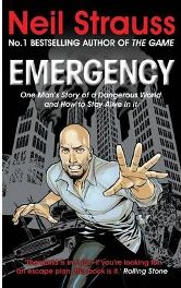 Emergency: One Man's Story of a Dangerous World, and How to Stay Alive in it By Neil Strauss