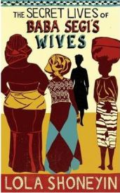 The Secret Lives of Baba Segi's Wives By Lola Shoneyin