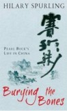 Burying the Bones - Pearl Buck's Life in China by Hilary Spurling