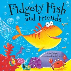 Fidgety Fish and Friends By Paul Bright, Illustrated by Ruth Galloway