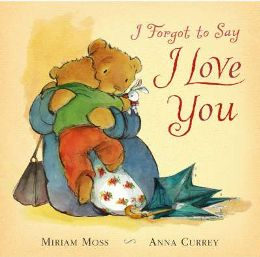 forgotI Forgot to Say I Love You By (author) Miriam Moss, Illustrated by Anna Currey