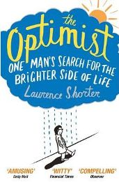 The Optimist: One Man's Search for the Brighter Side of Life  By  Laurence Shorter