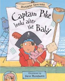 Captain Pike Looks After the Baby By (author) Marjorie Newman, Illustrated by Kate Pankhurst