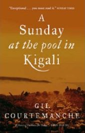 A Sunday at the Pool in Kigali By Gil Courtemanche, Translated by Patricia Claxton