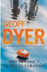 Jeff in Venice, Death in Varanasi By (author) Geoff Dyer