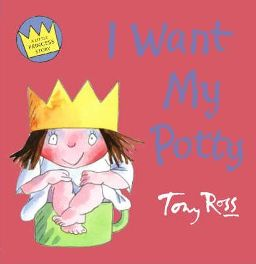 I Want My Potty (Little Princess) By Tony Ross, Illustrated by Tony Ross
