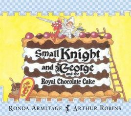 Small Knight and George and the Royal Chocolate Cake by Ronda Armitage, Arthur Robins