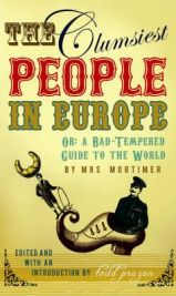 The Clumsiest People in Europe: A Bad-tempered Guide to the World  By (author) Favell Lee Mortimer, By (author) Todd Pruzan