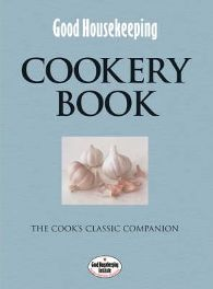 """Good Housekeeping"" Cookery Book: The Cook's Classic Companion  By ""Good Housekeeping"""