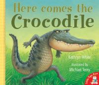 Here Comes the Crocodile By (author) Kathryn White, Illustrated by Michael Terry