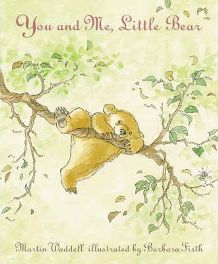 You and Me, Little Bear By (author) Martin Waddell, Illustrated by Barbara Firth