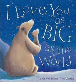 I Love You as Big as the World By David Van Buren, Illustrated by Tim Warnes