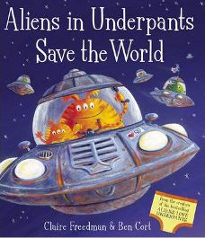 Aliens in Underpants Save the World Illustrated by Ben Cort, By (author) Claire Freedman