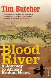 Blood River: A Journey to Africa's Broken Heart By (author) Tim Butcher