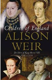 Children of England: The Heirs of King Henry VIII 1547-1558 By Alison Weir