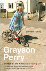 Grayson Perry: Portrait of the Artist as a Young Girl By Grayson Perry, By Wendy Jones, book review