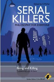 Serial Killers: Being and Killing (Paperback) Edited by S. Waller, Series edited by Fritz Allhoff, Foreword by John M. Doris, book review