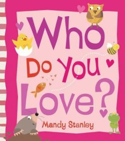 Who Do You Love? by Mandy Stanley, Illustrated by Mandy Stanley, book review