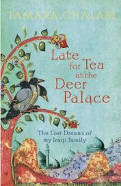 Late for Tea at the Deer Palace: The Lost Dreams of My Iraqi Family By Tamara Chalabi, book review