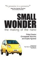 Small Wonder the Authorised Story of the Making of the Nano By Philip Chacko, By Christabelle Noronha, By Sujata Agrawal, book review
