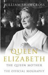 Queen Elizabeth the Queen Mother: The Official Biography By William Shawcross, book review