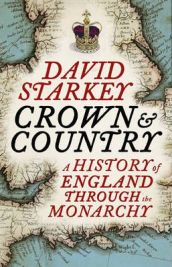 The Crown and Country: A History of England Through the Monarchy By David Starkey