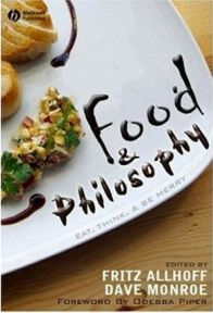 Food and Philosophy: Eat, Think, and be Merry Edited by Fritz Allhoff, Edited by Dave Monroe, book review