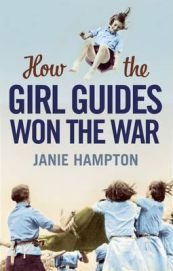 How the Girl Guides Won the War by Janie Hampton, book review