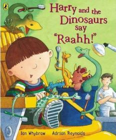 Harry and the Dinosaurs Say 'Raahh!' (Harry and the Dinosaurs) By Ian Whybrow, Illustrated by Adrian Reynolds, book review