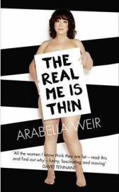 The Real Me is Thin By Arabella Weir, book review