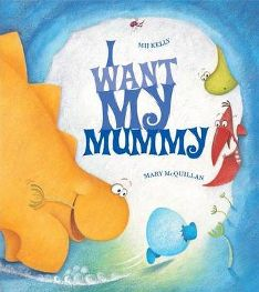 I Want My Mummy By Mij Kelly, Illustrated by Mary McQuillan, book review