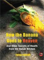 How the Banana Goes to Heaven: and Other Secrets of Health from the Indian Kitchen by Ratna Rajaiah, book review
