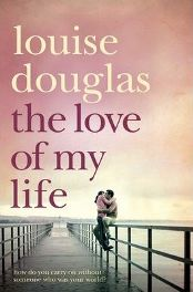The Love of My Life By Louise Douglas, book review
