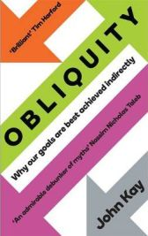 Obliquity: Why Our Goals are Best Achieved Indirectly by John Kay, book review