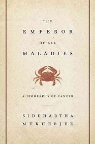 The Emperor of All Maladies: A Biography of Cancer By Siddhartha Mukherjee, book review