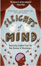Sleights of Mind: Surprising Insights from the New Science of Neuro-magic by  Sandra Blakeslee, Stephen L. Macknik,  Susana Martinez-Conde, book review