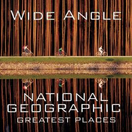 Wide Angle: National Geographic Greatest Places by Ferdinand Protzman, book review