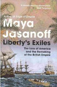 Liberty's Exiles: How the Loss of America Made the British Empire by Maya Jasanoff, book review
